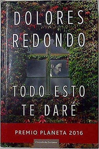 Todo Esto Te Dare: Amazon.es: Dolores Redondo: Libros