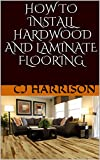 How To Install Hardwood and Laminate Flooring