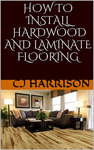 How To Install Hardwood and Laminate Flooring by [Harrison, CJ]