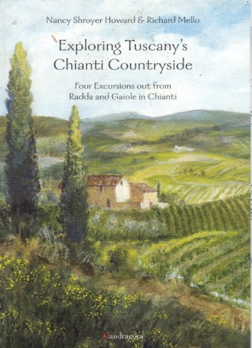 Exploring Tuscany's Chianti Countryside: Four Excursions out from Radda and Gaiole in (Ruffino Chianti Wine)