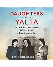The Daughters of Yalta: The Churchills, Roosevelts, and Harrimans: a Story of Love and War - Library Edition