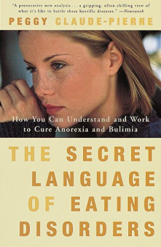 The Secret Language of Eating Disorders: How You Can Understand and Work to Cure Anorexia and Bulimia by Unknown