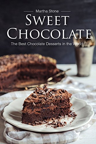Sweet Chocolate: The Best Chocolate Desserts in the World (The Best Flourless Chocolate Cake)