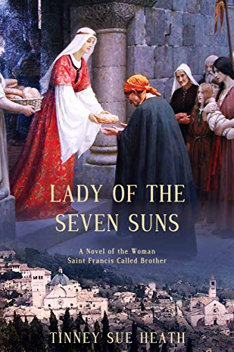 Lady of the Seven Suns: A Novel of the Woman Saint Francis Called Brother (The Heath Brothers)