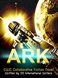 ARK: CWC Collaborative Novel Written By 20 international Authors (Collaborative Writing Challenege Book 3)