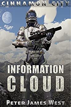 Information Cloud: Science fiction and fantasy series (Tales of Cinnamon City Book 1) by [West, Peter James]