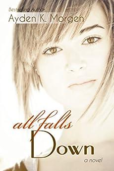 All Falls Down by [Morgen, Ayden K.]