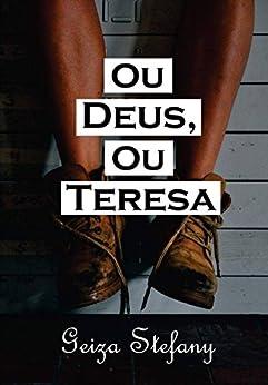 Ou Deus, ou Teresa (Portuguese Edition) by [de Oliveira, Geiza Stefany]
