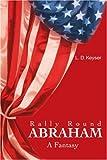Rally Round Abraham, L. D. Keyser, 0595170676