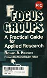 Focus Groups : A Practical Guide for Applied Research, Krueger, Richard A., 0803931875