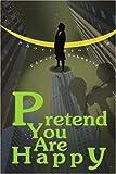 Pretend You Are Happy, Edward Schwartz, 0595299490
