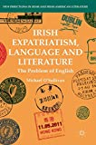 Irish Expatriatism, Language and Literature: The Problem of English (New Directions in Irish and Irish American Literature)