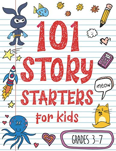 101 Story Starters for Kids: One-Page Prompts to Kick Your Imagination into High Gear