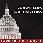 Conspiracies of the Ruling Class: How to Break Their Grip Forever | Lawrence B. Lindsey