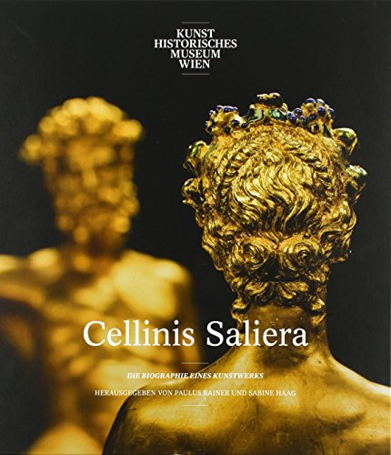 Benvenuto Cellinis Saliera: Die Biographie eines Kunstwerks by