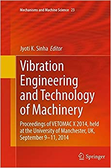 Vibration Engineering and Technology of Machinery: Proceedings of VETOMAC X 2014, held at the University of Manchester, UK, September 9-11, 2014 (Mechanisms and Machine Science)