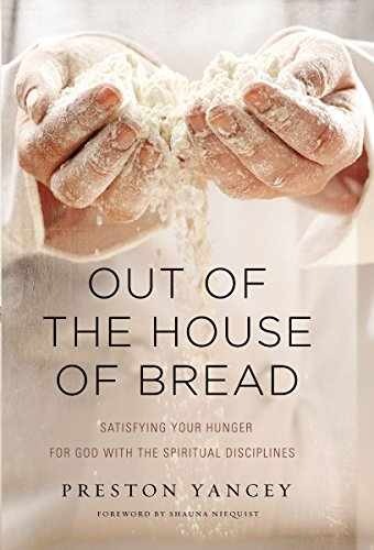Out of the House of Bread: Satisfying Your Hunger for God with the Spiritual (House Bread)