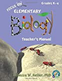 Focus on Elementary Biology Teacher's Manual, Rebecca W. Keller, 1936114526