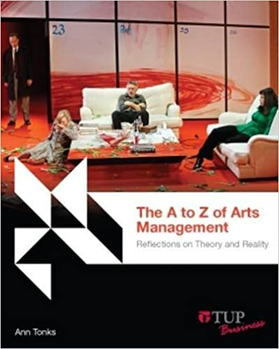 The A to Z of Arts Management: Theory, Reality and Reflections (Tilde Business) by Ann Tonks (2015-11-30)