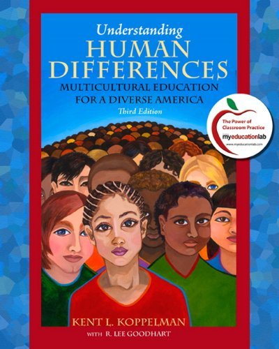 Understanding Human Differences: Multicultural Education for a Diverse America, 3rd Edition 3rd Edition by Koppelman, Kent L., Goodhart, R. Lee [Paperback]