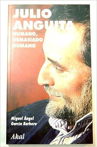 Descargar libro electrónico para teléfonos móviles Julio Anguita. Humano demasiado Humano. (La tronera) 8446011700 PDF