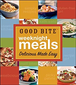Good Bite Weeknight Meals: Delicious Made Easy by [Good Bite]