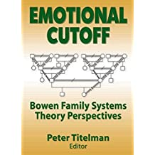 Emotional Cutoff: Bowen Family Systems Theory Perspectives (Haworth Marriage and the Family) by Peter Titelman (2003-09-11)