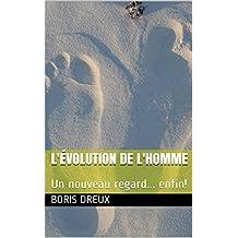 L'évolution de l'homme: Un nouveau regard... enfin! (French Edition)