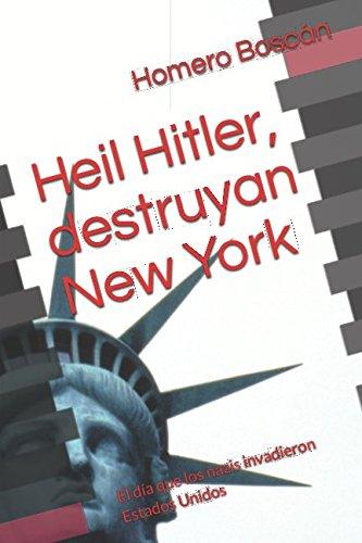 Heil Hitler, destruyan New York: El dia que los nazis invadieron Estados Unidos (Spanish Edition) [Homero Boscan] (Tapa Blanda)