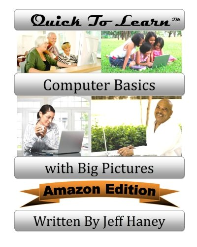 Quick To Learn Computer Basics with Big Pictures Amazon Edition