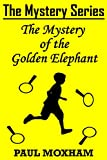 The Mystery of the Golden Elephant (FREE Adventure Book For Middle Grade Children Ages 9-12) (The Mystery Series Short Story 5)