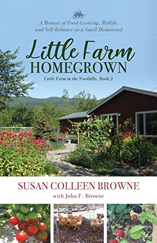 Little Farm Homegrown: A Memoir of Food-Growing, Midlife, and Self-Reliance on a Small Homestead (Little Farm in the Foothills) ()