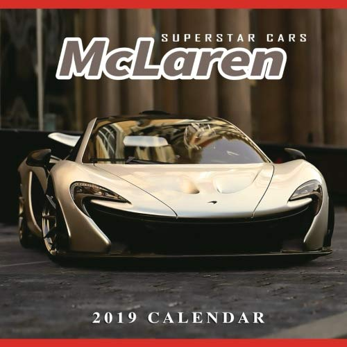 2019 Calendar Superstar Cars McLaren: 2019 Monthly Calendar with USA Holidays&Observances, Full Color Photos,Super Car Calendar, Automobile Calendar (2019 Supercar Calendar) (Volume 10)