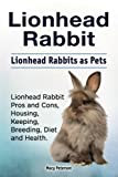 Lionhead Rabbit. Lionhead rabbits as pets. Lionhead rabbit book for pros and cons, housing, keeping, breeding, diet and health.