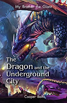 My Brother the Giant Book Two: The Dragon and the Underground City (A Hippo Graded Reader) by [Baltis, Cooper]