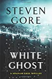 White Ghost: A Graham Gage Thriller (Graham Gage Thrillers)