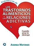 Los Trastornos Alimenticios y las Relaciones Adictivas, Andrea Weitzner, 9688609323