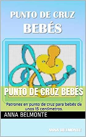 Punto De Cruz Bebés Patrones En Punto De Cruz Para Bebés De Unos 15 Centímetros Ebook Belmonte Anna Amazon Es Tienda Kindle