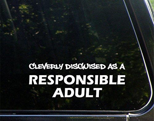 "Cleverly Disguised As a Responsible Adult - 9"" x 3-1/4"" - Vinyl Die Cut Decal Bumper Sticker For Windows, Cars, Trucks, Laptops, Etc."