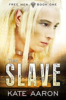 The Slave (Free Men Book 1) by [Aaron, Kate]