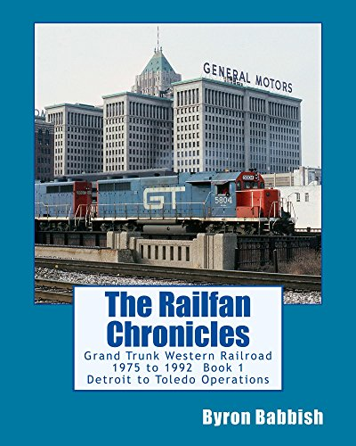 The Railfan Chronicles: Grand Trunk Western Railroad, Book 1, Detroit to Toledo Operations - Toledo Railroad