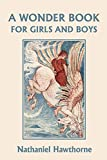 : A Wonder Book for Girls and Boys, Illustrated Edition (Yesterday's Classics)