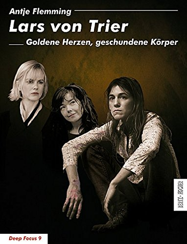 Lars von Trier: Goldene Herzen, geschundene Körper (Deep Focus) Taschenbuch – 9. April 2010 Antje Flemming Bertz und Fischer 3865053106 Regisseur - Regie