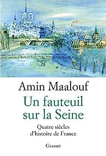 Un fauteuil sur la Seine : quatre siècles d'histoire de France, Maalouf, Amin