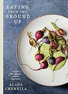 Book Cover: Eating from the Ground Up: Recipes for Simple, Perfect Vegetables: A Cookbook