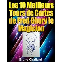 Les 10 Meilleurs Tours de Cartes de Fred Ghory le Magicien (Fiches du Livret de Tours de Magie de Fred Ghory le Magicien t. 6) (French Edition)