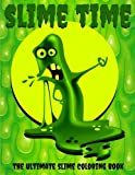 Slime Time: The Ultimate Slime Coloring Book: Make your own colorful slime images with this DIY slime book full of ooey gooey slime pictures!