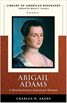 Abigail Adams: A Revolutionary American Woman (Library of American Biography Series) (Library of American Biographies)