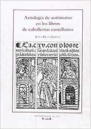 Antología de autómatas en los libros de caballerías castellanos (Colección Instituto Miguel de Cervantes)