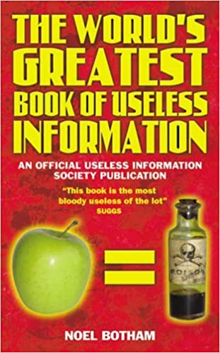The World's Greatest Book of Useless Information by Noel Botham (2005-09-30)